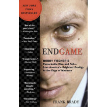 Endgame: Bobby Fischer's Remarkable Rise and Fall: From America's Brightest Prodigy to the Edge of Madness by Frank Brady, 9780307463913