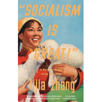 Socialism Is Great!: A Worker's Memoir of the New China by Lijia Zhang, 9780307472199