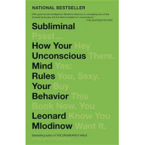 Subliminal: How Your Unconscious Mind Rules Your Behavior by Leonard Mlodinow, 9780307472250