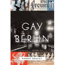 Gay Berlin by Robert Beachy, 9780307473134