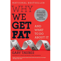 Why We Get Fat by Gary Taubes, 9780307474254