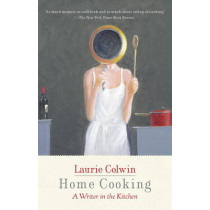 Home Cooking: A Writer in the Kitchen by Laurie Colwin, 9780307474414
