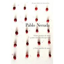 Veinte Poemas de Amor Y Una Cancion de Desesperada Y Cien Sonetos de Amor by Pablo Neruda, 9780307474742