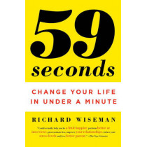 59 Seconds: Change Your Life in Under a Minute by Dr Richard Wiseman, 9780307474865