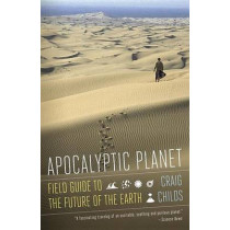 Apocalyptic Planet: Field Guide to the Future of the Earth by Craig Childs, 9780307476814
