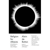 Religion for Atheists: A Non-Believer's Guide to the Uses of Religion by Alain De Botton, 9780307476821