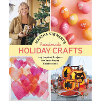 Martha Stewart's Handmade Holiday Crafts: 225 Inspired Projects for Year-Round Celebrations by Martha Stewart Living Magazine, 9780307586902