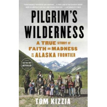 Pilgrim's Wilderness by Tom Kizzia, 9780307587831