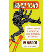 Word Hero: A Fiendishly Clever Guide to Crafting the Lines That Get Laughs, Go Viral, and Live Forever by Jay Heinrichs, 9780307716361