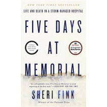 Five Days at Memorial: Life and Death in a Storm-Ravaged Hospital by Sheri Fink, 9780307718976