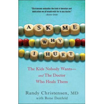 Ask Me Why I Hurt: The Kids Nobody Wants and the Doctor Who Heals Them by Randy Christensen, 9780307719010