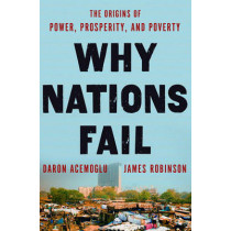 Why Nations Fail: The Origins of Power, Prosperity, and Poverty by Professor Daron Acemoglu, 9780307719218