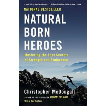 Natural Born Heroes: Mastering the Lost Secrets of Strength and Endurance by Christopher McDougall, 9780307742223