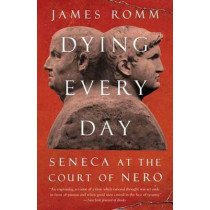 Dying Every Day: Seneca at the Court of Nero by James Romm, 9780307743749