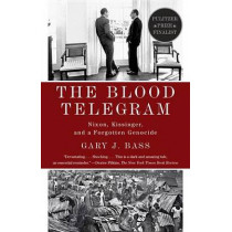 The Blood Telegram: Nixon, Kissinger, and a Forgotten Genocide by Gary J Bass, 9780307744623