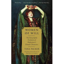 Women of Will: The Remarkable Evolution of Shakespeare's Female Characters by Tina Packer, 9780307745347