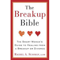 The Breakup Bible: The Smart Woman's Guide to Healing from a Breakup or Divorce by Rachel Sussman, 9780307885098