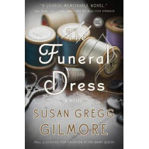 The Funeral Dress: A Novel by Susan Gregg Gilmore, 9780307886217