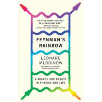 Feynman's Rainbow: A Search for Beauty in Physics and in Life by Leonard Mlodinow, 9780307946492