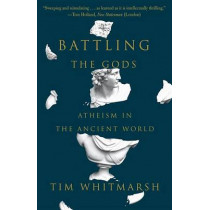 Battling the Gods: Atheism in the Ancient World by Tim Whitmarsh, 9780307948779