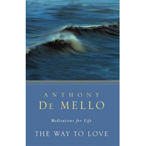 The Way To Love by Anthony De Mello, 9780307951908
