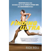 Finding Ultra,  Edition: Rejecting Middle Age, Becoming One of the World's Fittest Men, and Discovering Myself by Rich Roll, 9780307952202