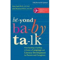 Beyond Baby Talk: From Speaking to Spelling: A Guide to Language and Literacy Development for Parents and Caregivers by Kenn Apel, 9780307952288