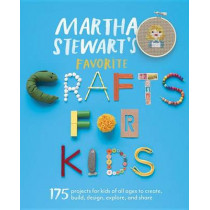 Martha Stewart's Favorite Crafts for Kids: 175 Projects for Kids of All Ages to Create, Build, Design, Explore, and Share by Martha Stewart Living Magazine, 9780307954749
