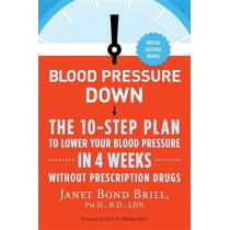 Blood Pressure Down: The 10-Step Plan to Lower Your Blood Pressure in 4 Weeks--Without Prescription Drugs by Dr Janet Bond Brill, 9780307986351