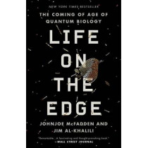 Life on the Edge: The Coming of Age of Quantum Biology by Johnjoe McFadden, 9780307986825
