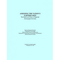 Assessing the Nation's Earthquakes: The Health and Future of Regional Seismograph Networks by National Research Council, 9780309042918