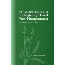 Professional Societies and Ecologically Based Pest Management: Proceedings of a Workshop by Board on Agriculture and Natural Resources, 9780309071321