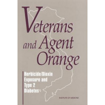 Veterans and Agent Orange: Herbicide/Dioxin Exposure and Type 2 Diabetes by Committee to Review the Evidence Regarding the Link Between Exposure to Agent Orange and Diabetes, 9780309071987