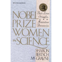 Nobel Prize Women in Science: Their Lives, Struggles, and Momentous Discoveries: Second Edition by Sharon Bertsch McGrayne, 9780309072700