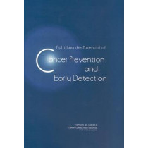 Fulfilling the Potential of Cancer Prevention and Early Detection by National Research Council, 9780309082549