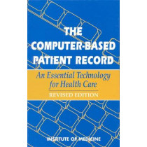 The Computer-Based Patient Record: An Essential Technology for Health Care, Revised Edition by Institute of Medicine, 9780309086844