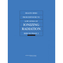 Health Risks from Exposure to Low Levels of Ionizing Radiation: BEIR VII Phase 2 by National Research Council, 9780309091565