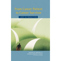 From Cancer Patient to Cancer Survivor: Lost in Transition by National Research Council, 9780309095952