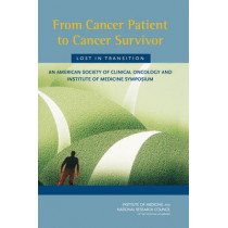 From Cancer Patient to Cancer Survivor: Lost in Transition: An American Society of Clinical Oncology and Institute of Medicine Symposium by National Research Council, 9780309101233