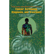 Developing Biomarker-Based Tools for Cancer Screening, Diagnosis, and Treatment: The State of the Science, Evaluation, Implementation, and Economics, Workshop Summary by National Cancer Policy Forum, 9780309101349