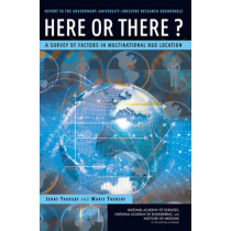 Here or There?: A Survey of Factors in Multinational R&D Location -- Report to the Government-University-Industry Research Roundtable by Jerry Thursby, 9780309101844