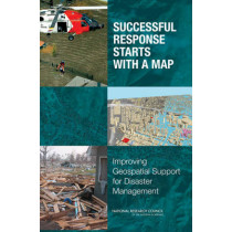 Successful Response Starts with a Map: Improving Geospatial Support for Disaster Management by Committee on Planning for Catastrophe: A Blueprint for Improving Geospatial Data, Tools, and Infrastructure, 9780309103404