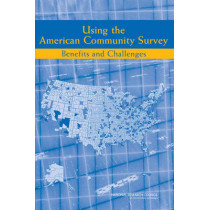 Using the American Community Survey: Benefits and Challenges by Panel on the Functionality and Usability of Data from the American Community Survey, 9780309106726