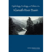 Hydrology, Ecology, and Fishes of the Klamath River Basin by National Research Council, 9780309115063