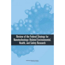 Review of Federal Strategy for Nanotechnology-Related Environmental, Health, and Safety Research by Committee for Review of the Federal Strategy to Address Environmental, Health, and Safety Research Needs for Engineered Nanoscale Materials, 9780309116992