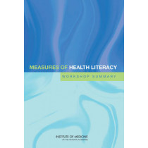 Measures of Health Literacy: Workshop Summary by Institute of Medicine, 9780309139809