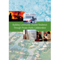 Building Community Disaster Resilience Through Private-Public Collaboration by Committee on Private-Public Sector Collaboration to Enhance Community Disaster Resilience, Geographical Science Committee, 9780309162630
