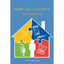 Health Care Comes Home: The Human Factors by Committee on the Role of Human Factors in Home Health Care, 9780309212366