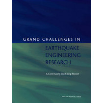 Grand Challenges in Earthquake Engineering Research: A Community Workshop Report by Committee for the Workshop on Grand Challenges in Earthquake Engineering Research--A Vision for NEES Experimental Facilities and Cyberinfrastructure Tools, 9780309214520