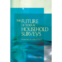 The Future of Federal Household Surveys: Summary of a Workshop by National Research Council, 9780309214971